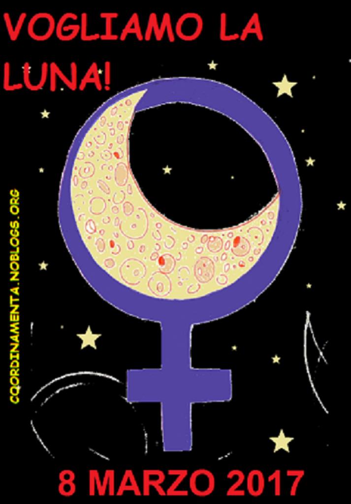 8 marzo 2017/VOGLIAMO LA LUNA! | Coordinamenta femminista e lesbica di  collettivi e singole – Roma